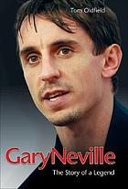 Gary Neville : the biography