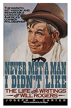 Never met a man I didn't like : the life and writings of Will Rogers