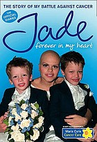 The story of my battle against cancer Jade : forever in my heart : the story of my battle against cancer