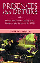 Presences that disturb : models of Romantic identity in the literature and culture of the 1790s