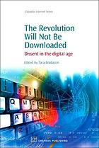 The revolution will not be downloaded : dissent in the digital age