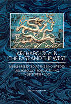 Archaeology in the East and the West : papers presented at the Sino-Sweden Archaeology Forum, Beijing, in September 2005