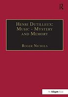 Henri Dutilleux : music--mystery and memory : conversations with Claude Glayman