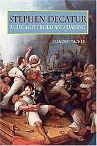 Stephen Decatur : a life most bold and daring