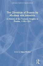 The chronicle of Prussia : a history of the Teutonic Knights in Prussia, 1190-1331