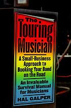 The touring musician : a small-business approach to booking your band on the road