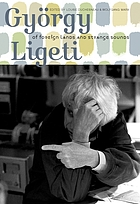 György Ligeti : of foreign lands and strange sounds