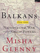 The Balkans, 1804-1999 : nationalism, war and the great powers