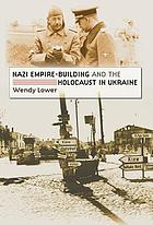 Nazi empire-building and the Holocaust in Ukraine
