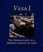 Vasa I : the archaeology of a Swedish warship of 1628 Vasa I : the archaeology of a Swedish warship