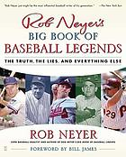 Rob Neyer's big book of baseball legends : the truth, the lies, and everything else