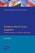 Creating world class suppliers : unlocking mutual competitive advantage