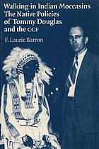 Walking in Indian moccasins : the native policies of Tommy Douglas and the CCF