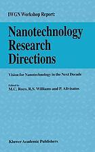 Nanotechnology research directions : IWGN Workshop report : vision for Nanotechnology R & D in the next decade