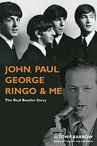 John, Paul, George, Ringo & me : the real Beatles story