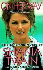 On her way : the life and music of Shania Twain