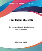 Four phases of morals. Socrates, Aristotle, Christianity, Utilitarianism