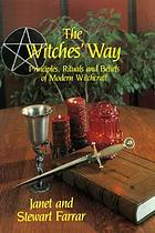 The witches' way : principles, rituals and beliefs of modern witchcraft