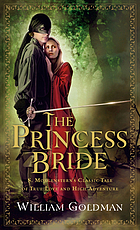 "The princess bride: S. Morgenstern's classic tale of true love and high adventure. The ""good parts"" version, abridged"
