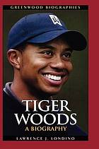 Tiger Woods : a biography