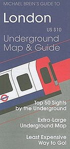 Michael Brein's guide to London, Underground map & guide : top 50 sites by the Underground : extra-large Underground map : least expensive way to go!