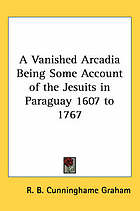 A vanished Arcadia; being some account of the Jesuits in Paraguay, 1607 to 1767