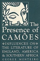 The presence of Camoes : influences on the literature of England, America, and Southern Africa