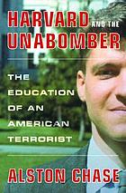 Harvard and the Unabomber : the education of an American terrorist