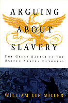Arguing about slavery : the great battle in the United States Congress