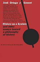 History as a system, and other essays toward a philosophy of history