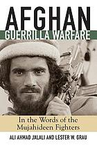 Afghan guerrilla warfare : in the words of the Mujahideen fighters