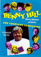 Benny Hill : merry master of mirth ; the complete companion