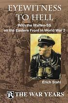 Eyewitness to Hell : with the Waffen SS on the Eastern Front in W.W. II