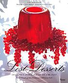 Lost desserts : delicious indulgences of the past : recipes from legendary restaurants and famous chefs