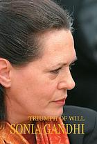 Triumph of will, Sonia Gandhi