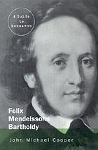 Felix Mendelssohn Bartholdy : a guide to research : with an introduction to research concerning Fanny Hensel