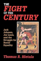 The fight of the century : Jack Johnson, Joe Louis, and the struggle for racial equality