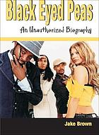 Black Eyed Peas : an unauthorized biography