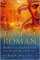 The last Roman : Romulus Augustulus and the decline of the west