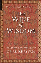 The wine of wisdom : the life, poetry and philosophy of Omar Khayyam