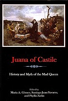 Juana of Castile : history and myth of the mad queen