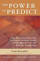 The power to predict : how real-time businesses anticipate customer needs, create opportunities, and beat the competition