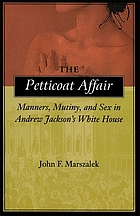 The petticoat affair : manners, mutiny, and sex in Andrew Jackson's White House