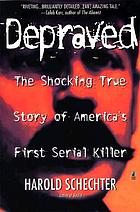 Depraved : the shocking true story of America's first serial killer