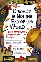 Divorce is not the end of the world : Zoe's and Evan's coping guide for kids Divorce is not the end of the world