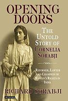 Opening doors : the untold story of Cornelia Sorabji : reformer, lawyer, and champion of women's rights in India