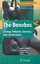 The bonobos : behavior, ecology, and conservation The bonobos : ecology, behavior, genetics, and conservation