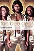 The Bee Gees : the biography