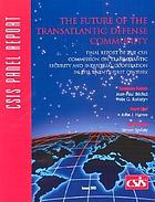 The future of the transatlantic defense community : final report of the CSIS Commission on Transatlantic Security and Industrial Cooperation in the Twenty-first Century