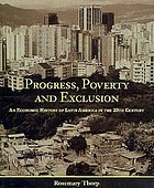 Progress, poverty and exclusion : an economic history of Latin America in the 20th century